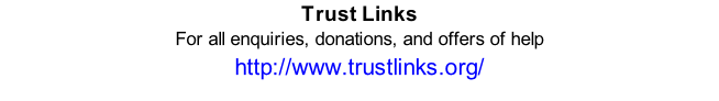 Trust Links For all enquiries, donations, and offers of help  http://www.trustlinks.org/