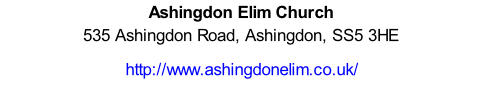 Ashingdon Elim Church 535 Ashingdon Road, Ashingdon, SS5 3HE  http://www.ashingdonelim.co.uk/