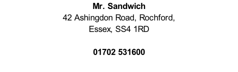 Mr. Sandwich 42 Ashingdon Road, Rochford,  Essex, SS4 1RD  01702 531600