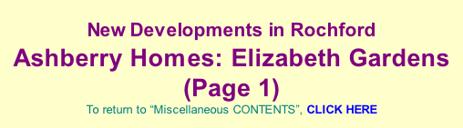 "New Developments in Rochford  Ashberry Homes: Elizabeth Gardens (Page 1)  To return to ""Miscellaneous CONTENTS"", CLICK HERE"