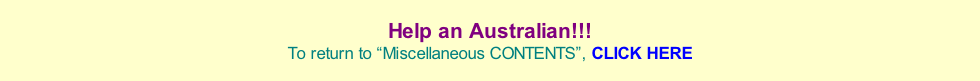 "Help an Australian!!! To return to ""Miscellaneous CONTENTS"", CLICK HERE"