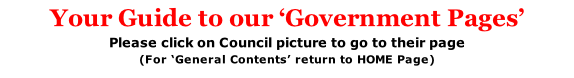 Your Guide to our 'Government Pages' Please click on Council picture to go to their page (For 'General Contents' return to HOME Page)