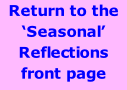 Return to the 'Seasonal' Reflections front page  January February March April May