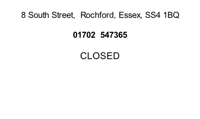 8 South Street,  Rochford, Essex, SS4 1BQ  01702  547365  CLOSED