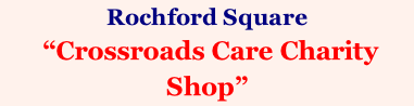 "Rochford Square  ""Crossroads Care Charity Shop"""