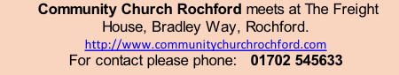 Community Church Rochford meets at The Freight House, Bradley Way, Rochford.  http://www.communitychurchrochford.com For contact please phone:   01702 545633