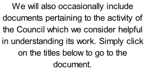 We will also occasionally include documents pertaining to the activity of the Council which we consider helpful in understanding its work. Simply click on the titles below to go to the document.