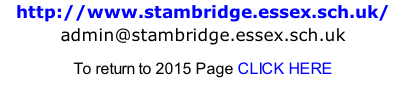 http://www.stambridge.essex.sch.uk/ admin@stambridge.essex.sch.uk   To return to 2015 Page CLICK HERE