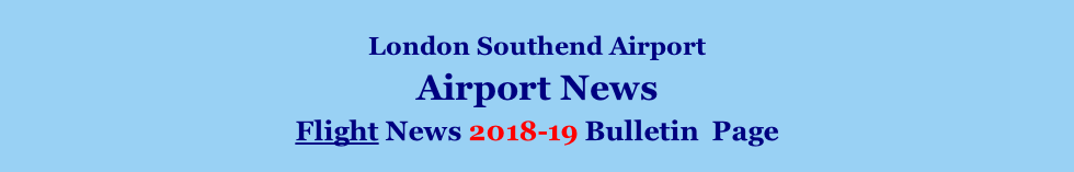 London Southend Airport Airport News    Flight News 2018-19 Bulletin  Page