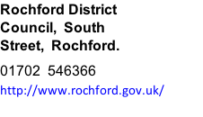 Rochford District Council,  South Street,  Rochford. 01702  546366        http://www.rochford.gov.uk/