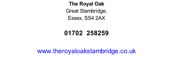 The Royal Oak Great Stambridge, Essex, SS4 2AX     01702  258259  www.theroyaloakstambridge.co.uk