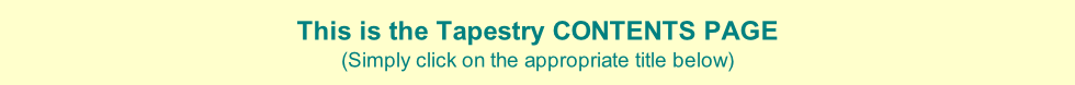 This is the Tapestry CONTENTS PAGE (Simply click on the appropriate title below)