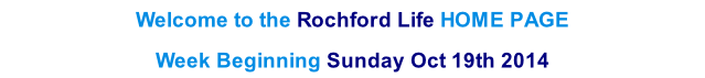 Welcome to the Rochford Life HOME PAGE  Week Beginning Sunday Oct 19th 2014    th  2013
