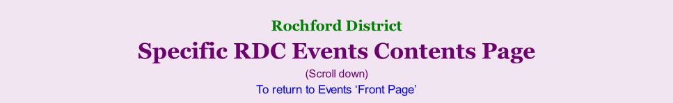 Rochford District     Specific RDC Events Contents Page (Scroll down) To return to Events 'Front Page'