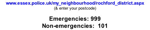 www.essex.police.uk/my_neighbourhood/rochford_district.aspx (& enter your postcode)  Emergencies: 999 Non-emergencies:  101