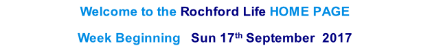Welcome to the Rochford Life HOME PAGE  Week Beginning   Sun 17th September  2017    th  2013