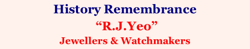 "History Remembrance   ""R.J.Yeo"" Jewellers & Watchmakers"